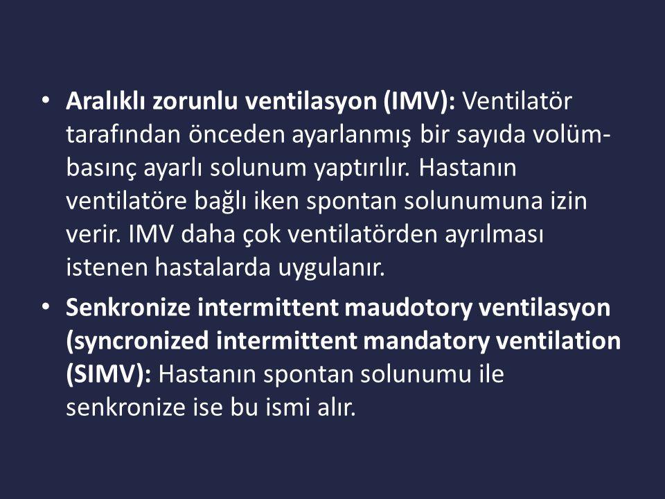 Aralıklı zorunlu ventilasyon (IMV): Ventilatör tarafından önceden ayarlanmış bir sayıda volüm-basınç ayarlı solunum yaptırılır. Hastanın ventilatöre bağlı iken spontan solunumuna izin verir. IMV daha çok ventilatörden ayrılması istenen hastalarda uygulanır.