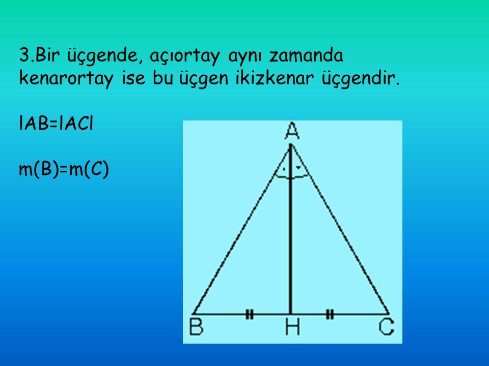 3.Bir üçgende, açıortay aynı zamanda kenarortay ise bu üçgen ikizkenar üçgendir.