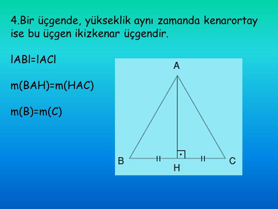 4.Bir üçgende, yükseklik aynı zamanda kenarortay ise bu üçgen ikizkenar üçgendir.