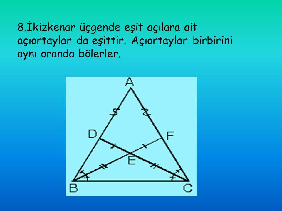 8. İkizkenar üçgende eşit açılara ait açıortaylar da eşittir