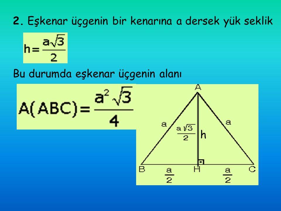 2. Eşkenar üçgenin bir kenarına a dersek yük seklik