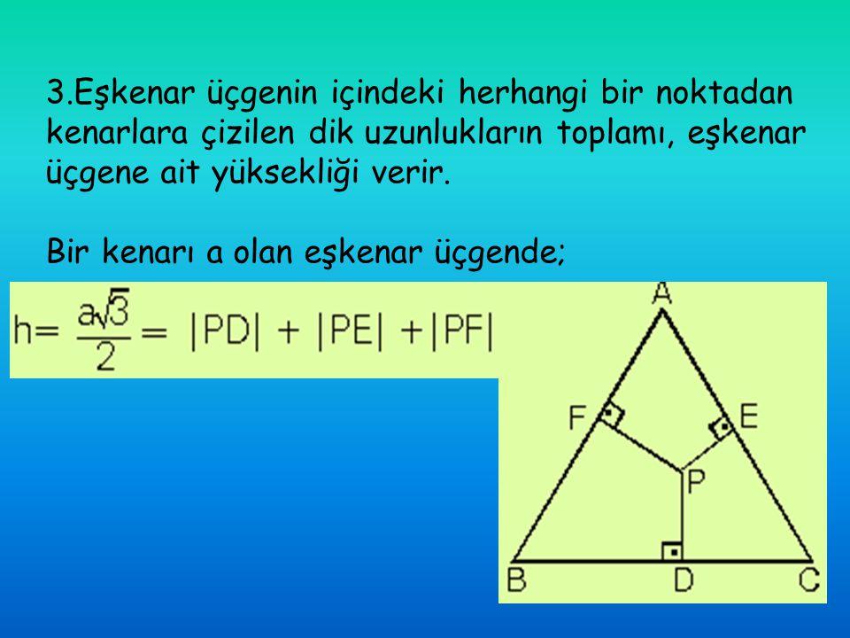 3.Eşkenar üçgenin içindeki herhangi bir noktadan kenarlara çizilen dik uzunlukların toplamı, eşkenar üçgene ait yüksekliği verir.