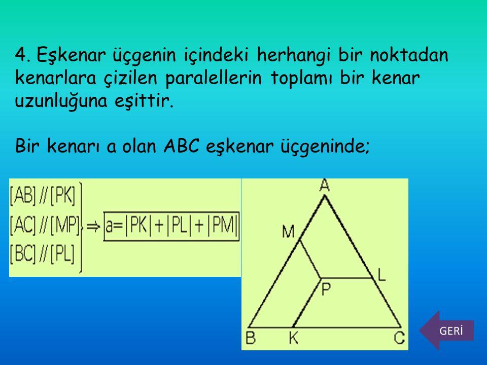4. Eşkenar üçgenin içindeki herhangi bir noktadan kenarlara çizilen paralellerin toplamı bir kenar uzunluğuna eşittir.