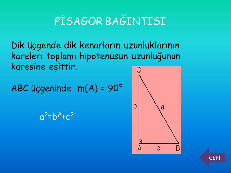 PİSAGOR BAĞINTISI Dik üçgende dik kenarların uzunluklarının kareleri toplamı hipotenüsün uzunluğunun karesine eşittir.