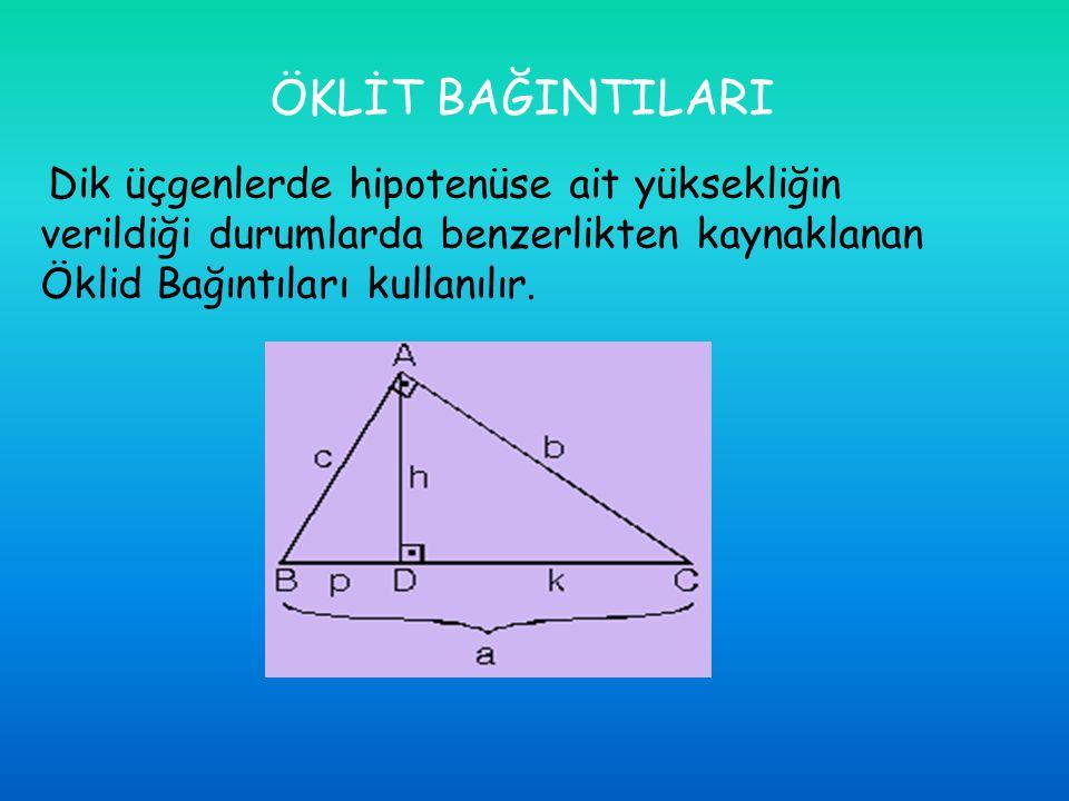 ÖKLİT BAĞINTILARI Dik üçgenlerde hipotenüse ait yüksekliğin verildiği durumlarda benzerlikten kaynaklanan Öklid Bağıntıları kullanılır.