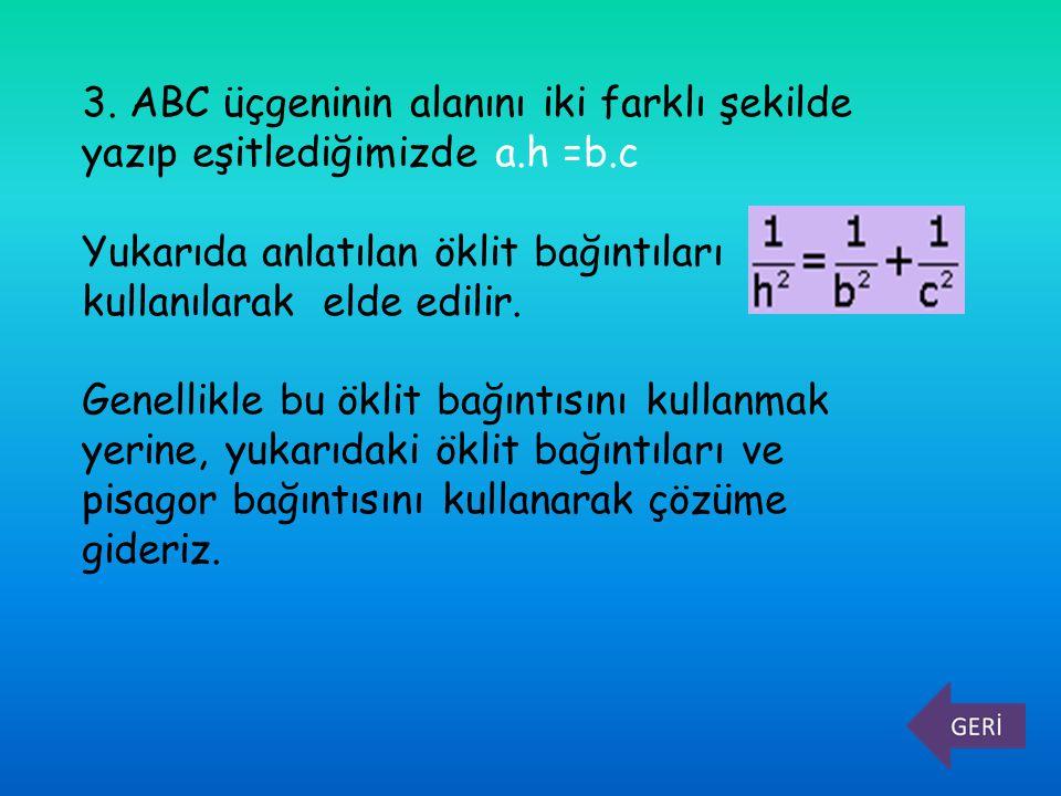 3. ABC üçgeninin alanını iki farklı şekilde yazıp eşitlediğimizde a