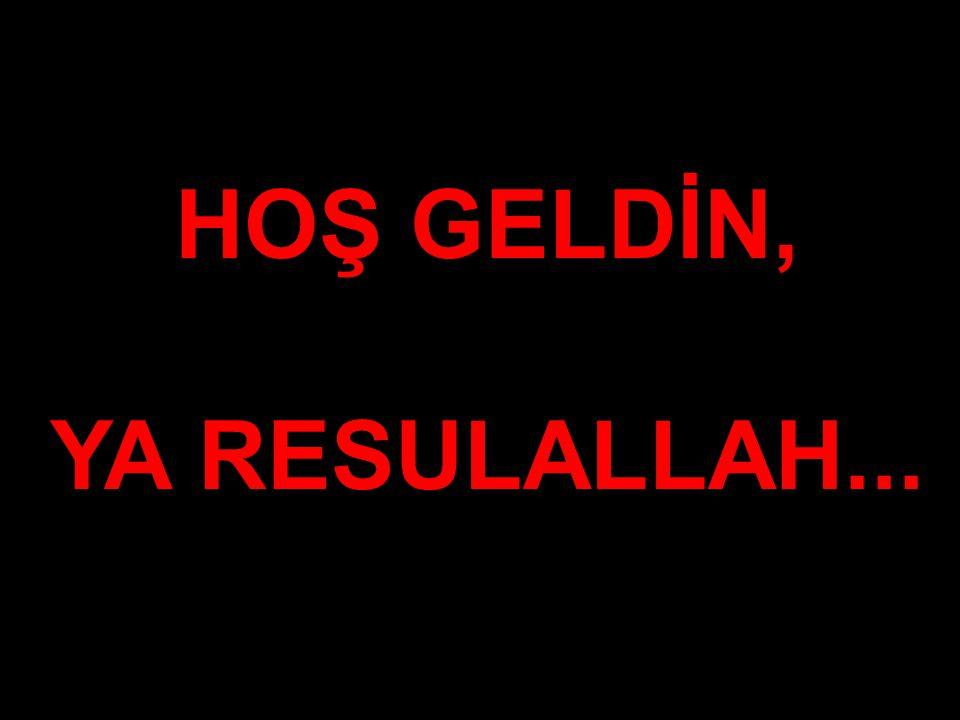 HOŞ GELDİN, YA RESULALLAH...