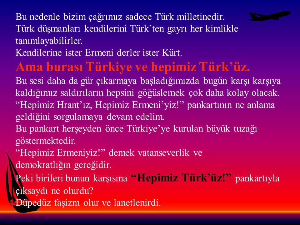 Ama burası Türkiye ve hepimiz Türk'üz.