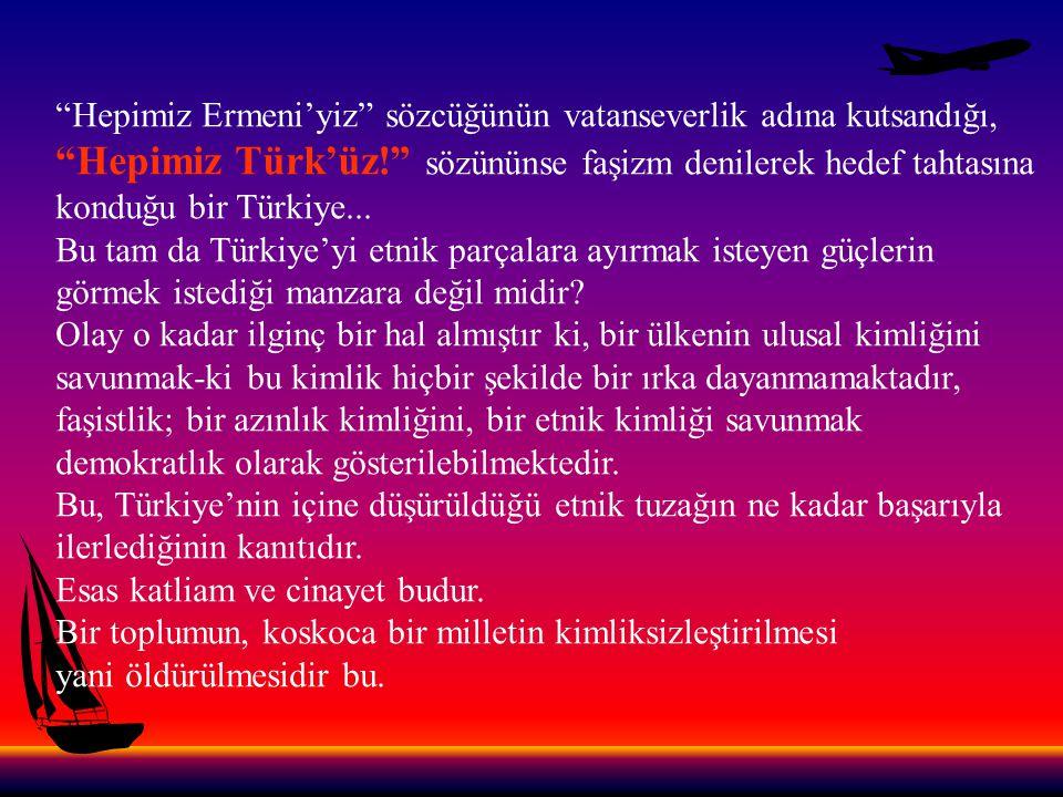 Hepimiz Türk'üz! sözününse faşizm denilerek hedef tahtasına