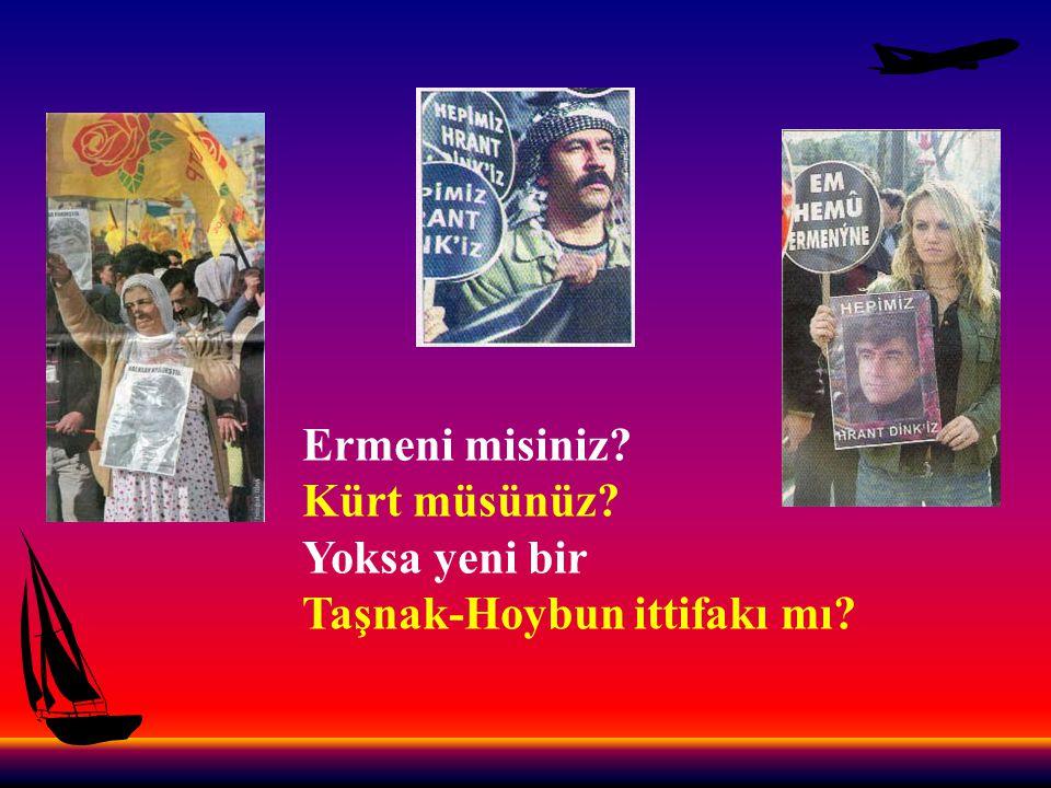 Ermeni misiniz Kürt müsünüz Yoksa yeni bir Taşnak-Hoybun ittifakı mı