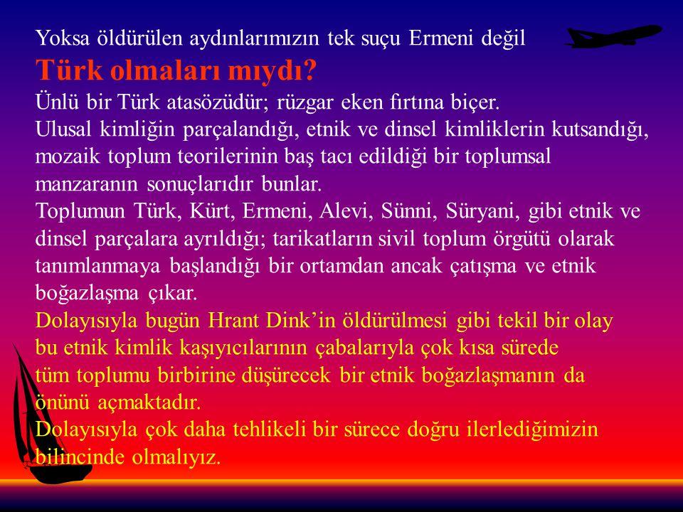 Yoksa öldürülen aydınlarımızın tek suçu Ermeni değil