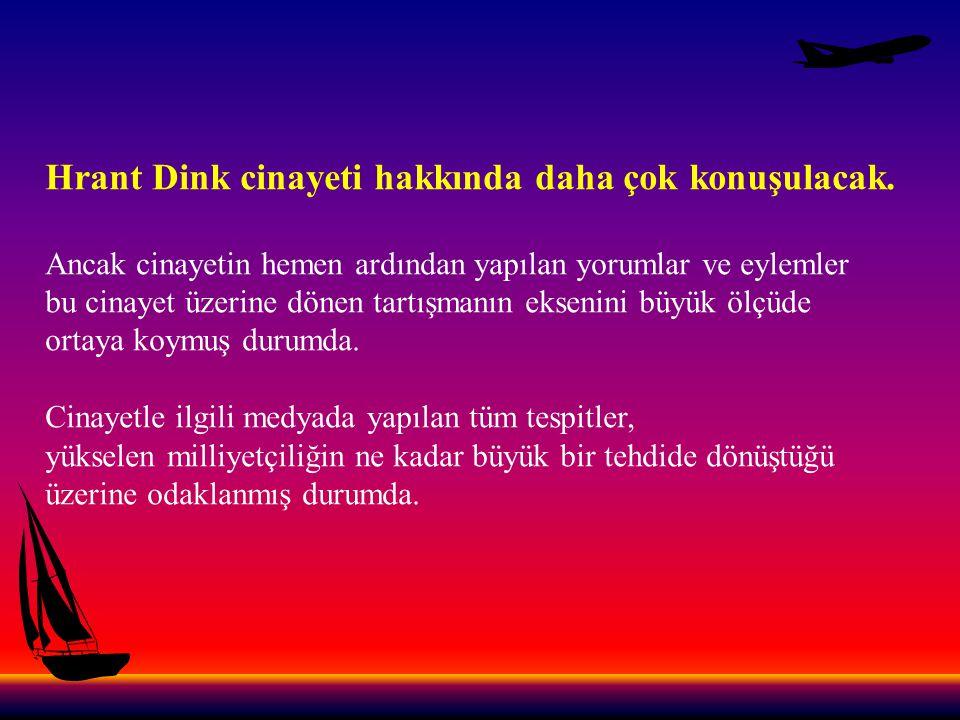 Hrant Dink cinayeti hakkında daha çok konuşulacak.
