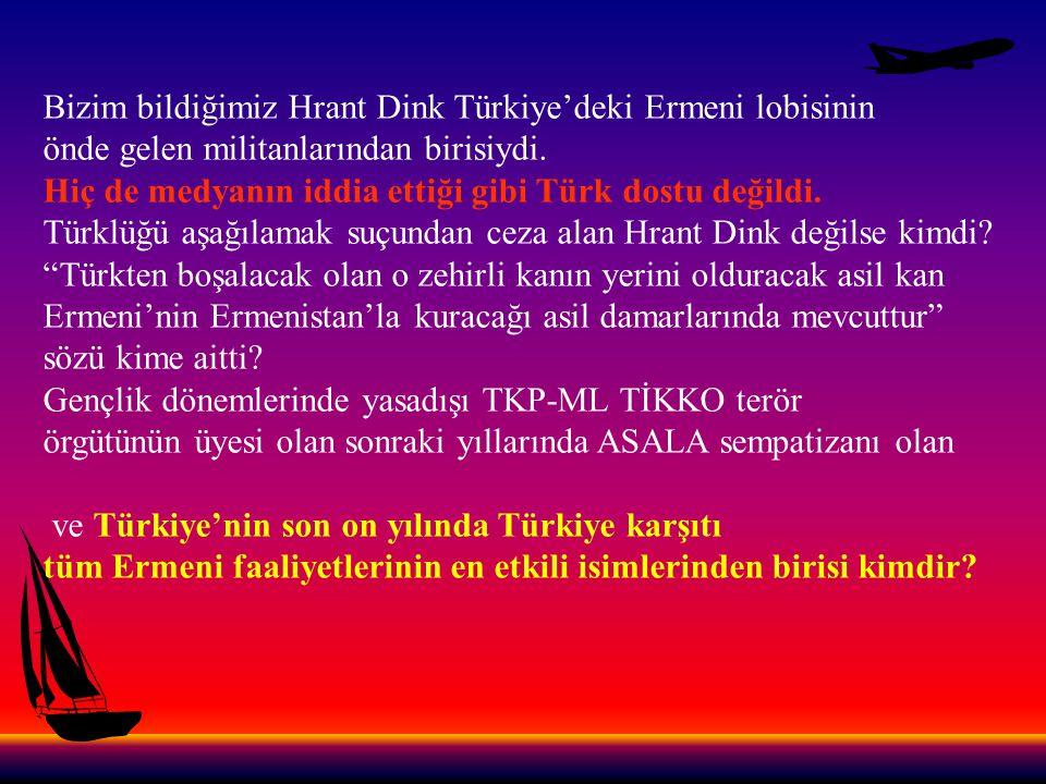 Bizim bildiğimiz Hrant Dink Türkiye'deki Ermeni lobisinin