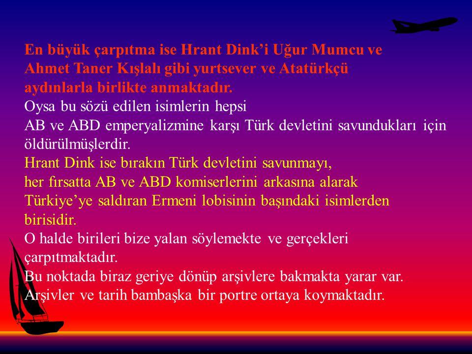 En büyük çarpıtma ise Hrant Dink'i Uğur Mumcu ve