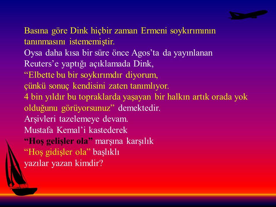 Basına göre Dink hiçbir zaman Ermeni soykırımının