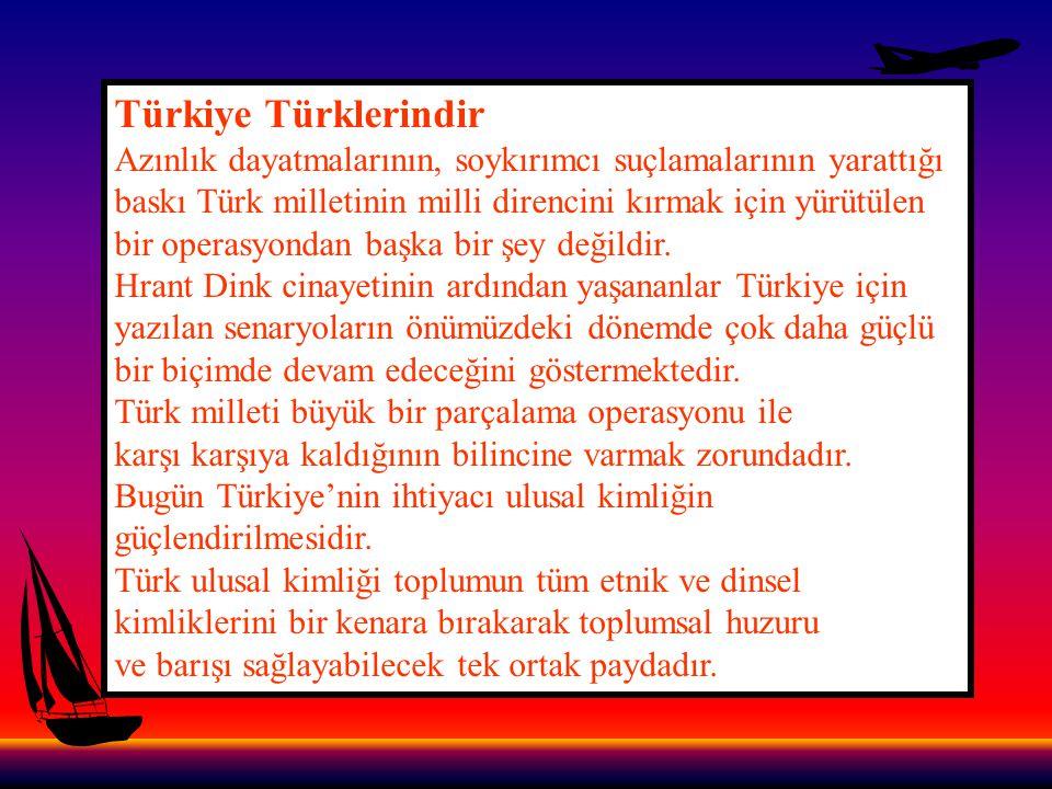 Türkiye Türklerindir Azınlık dayatmalarının, soykırımcı suçlamalarının yarattığı. baskı Türk milletinin milli direncini kırmak için yürütülen.