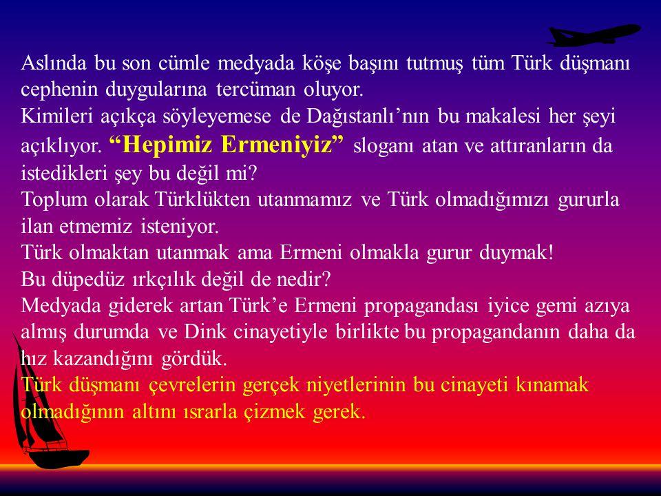 Aslında bu son cümle medyada köşe başını tutmuş tüm Türk düşmanı