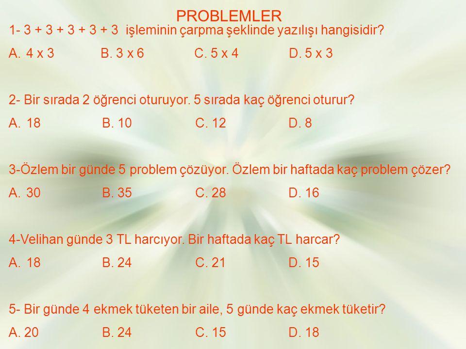 PROBLEMLER 1- 3 + 3 + 3 + 3 + 3 işleminin çarpma şeklinde yazılışı hangisidir