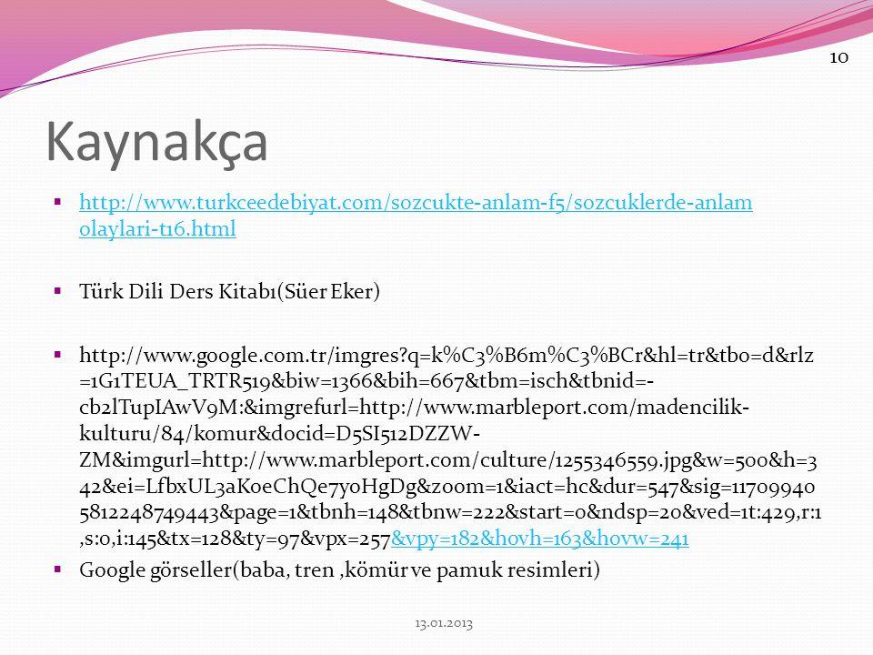 10 Kaynakça. http://www.turkceedebiyat.com/sozcukte-anlam-f5/sozcuklerde-anlam olaylari-t16.html. Türk Dili Ders Kitabı(Süer Eker)
