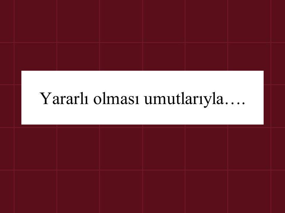 Yararlı olması umutlarıyla….