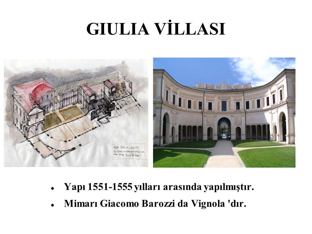GIULIA VİLLASI Yapı 1551-1555 yılları arasında yapılmıştır.
