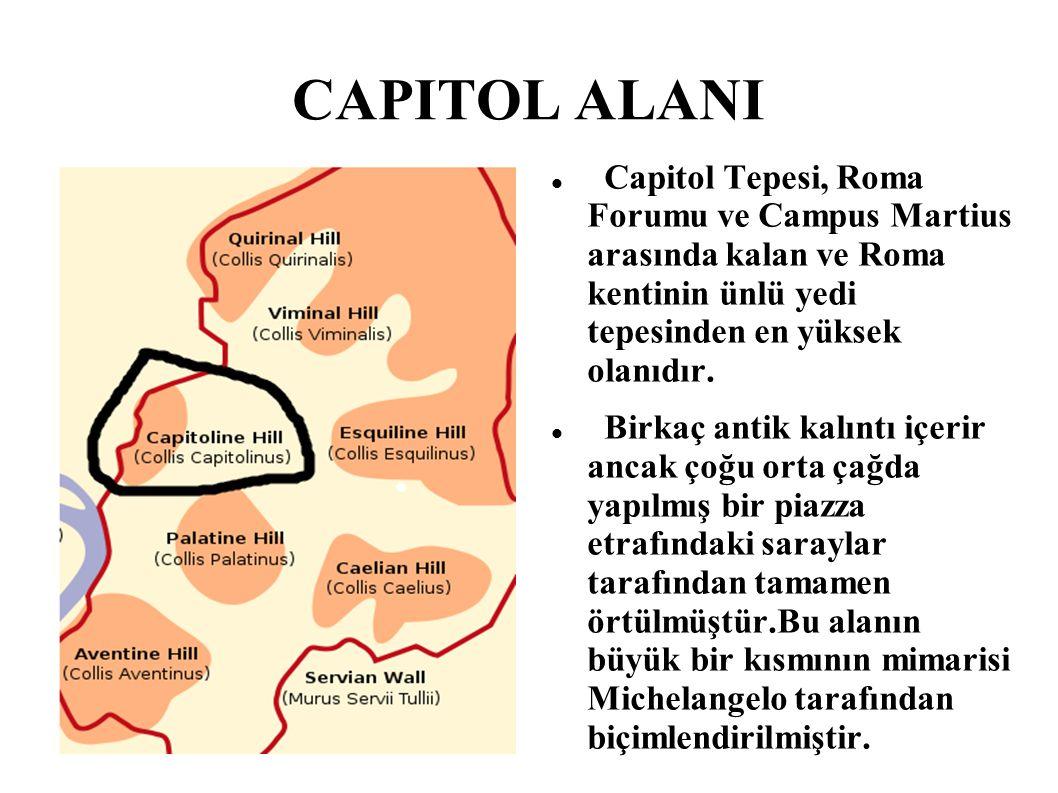 CAPITOL ALANI Capitol Tepesi, Roma Forumu ve Campus Martius arasında kalan ve Roma kentinin ünlü yedi tepesinden en yüksek olanıdır.