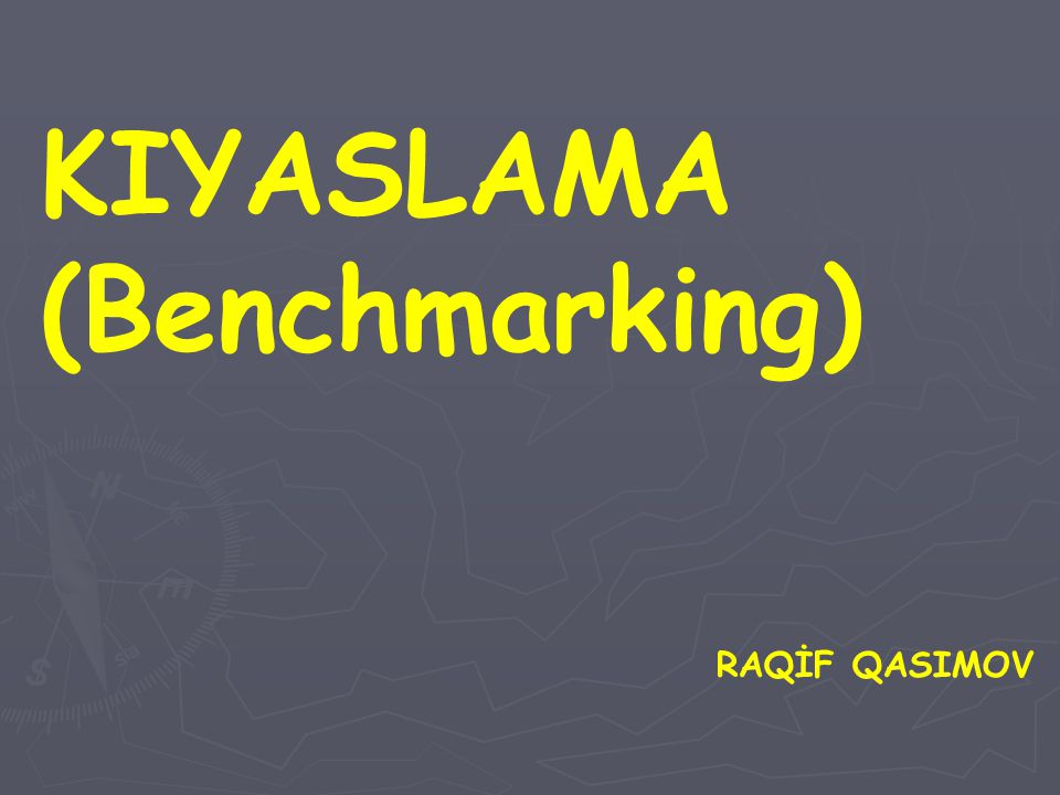 KIYASLAMA (Benchmarking) RAQİF QASIMOV