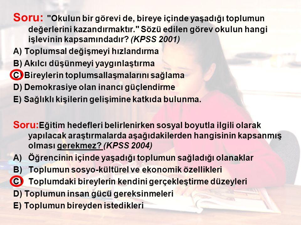 Soru: Okulun bir görevi de, bireye içinde yaşadığı toplumun değerlerini kazandırmaktır. Sözü edilen görev okulun hangi işlevinin kapsamındadır (KPSS 2001)