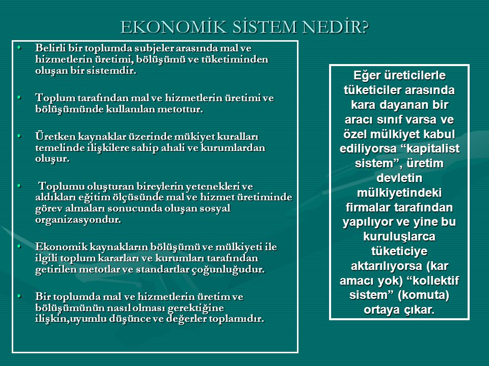 EKONOMİK SİSTEM NEDİR Belirli bir toplumda subjeler arasında mal ve hizmetlerin üretimi, bölüşümü ve tüketiminden oluşan bir sistemdir.