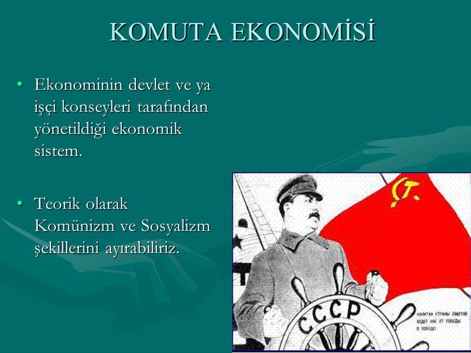 KOMUTA EKONOMİSİ Ekonominin devlet ve ya işçi konseyleri tarafından yönetildiği ekonomik sistem.