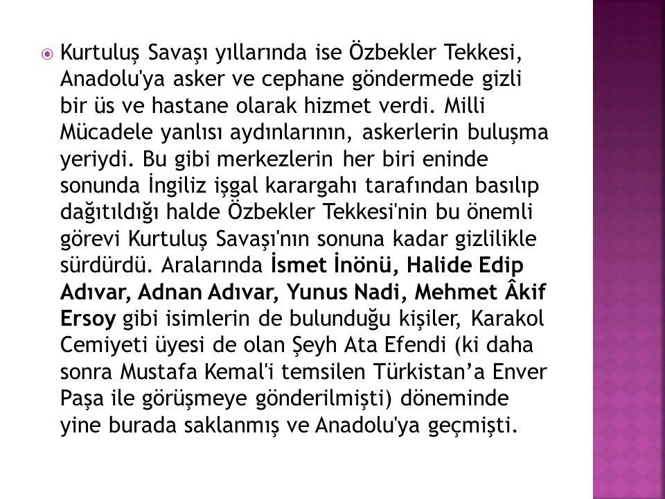 Kurtuluş Savaşı yıllarında ise Özbekler Tekkesi, Anadolu ya asker ve cephane göndermede gizli bir üs ve hastane olarak hizmet verdi.