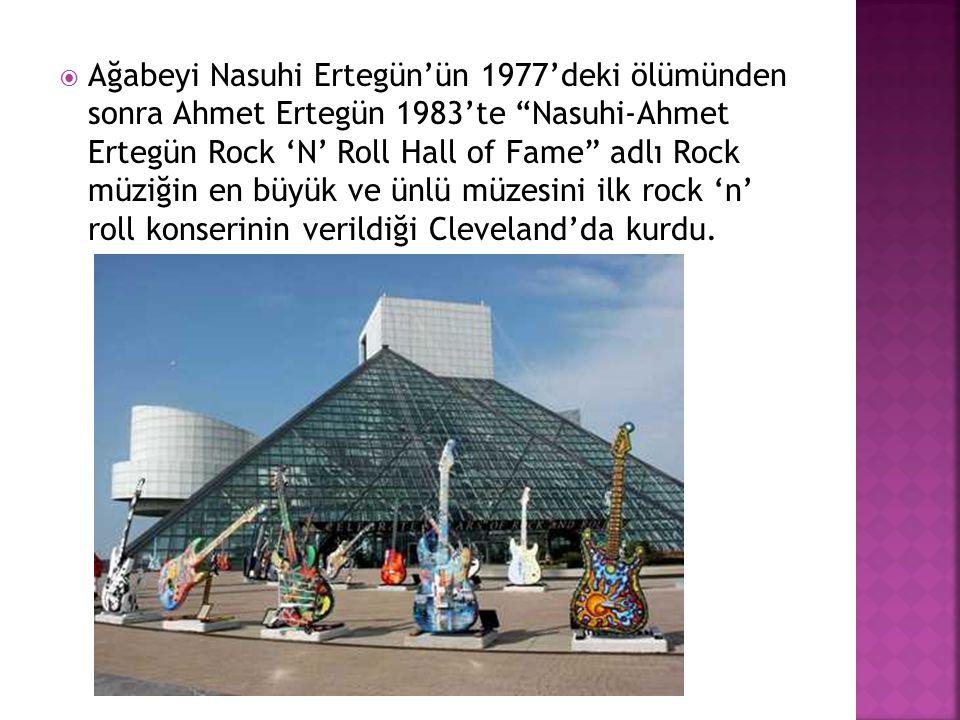 Ağabeyi Nasuhi Ertegün'ün 1977'deki ölümünden sonra Ahmet Ertegün 1983'te Nasuhi-Ahmet Ertegün Rock 'N' Roll Hall of Fame adlı Rock müziğin en büyük ve ünlü müzesini ilk rock 'n' roll konserinin verildiği Cleveland'da kurdu.
