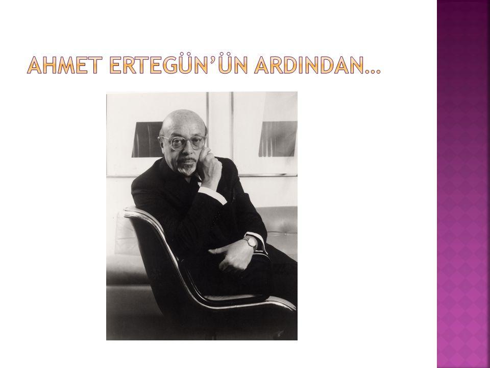 Ahmet ERTEGÜN'ün ArdIndan…