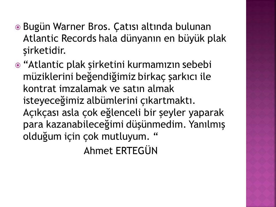 Bugün Warner Bros. Çatısı altında bulunan Atlantic Records hala dünyanın en büyük plak şirketidir.