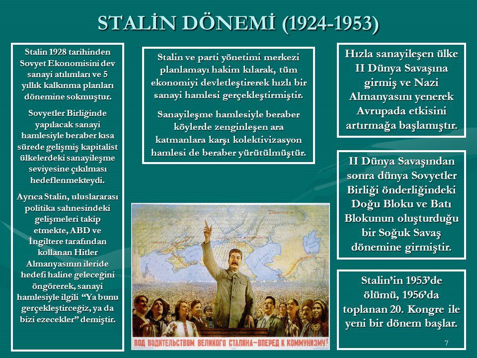 STALİN DÖNEMİ (1924-1953) Stalin 1928 tarihinden Sovyet Ekonomisini dev sanayi atılımları ve 5 yıllık kalkınma planları dönemine sokmuştur.