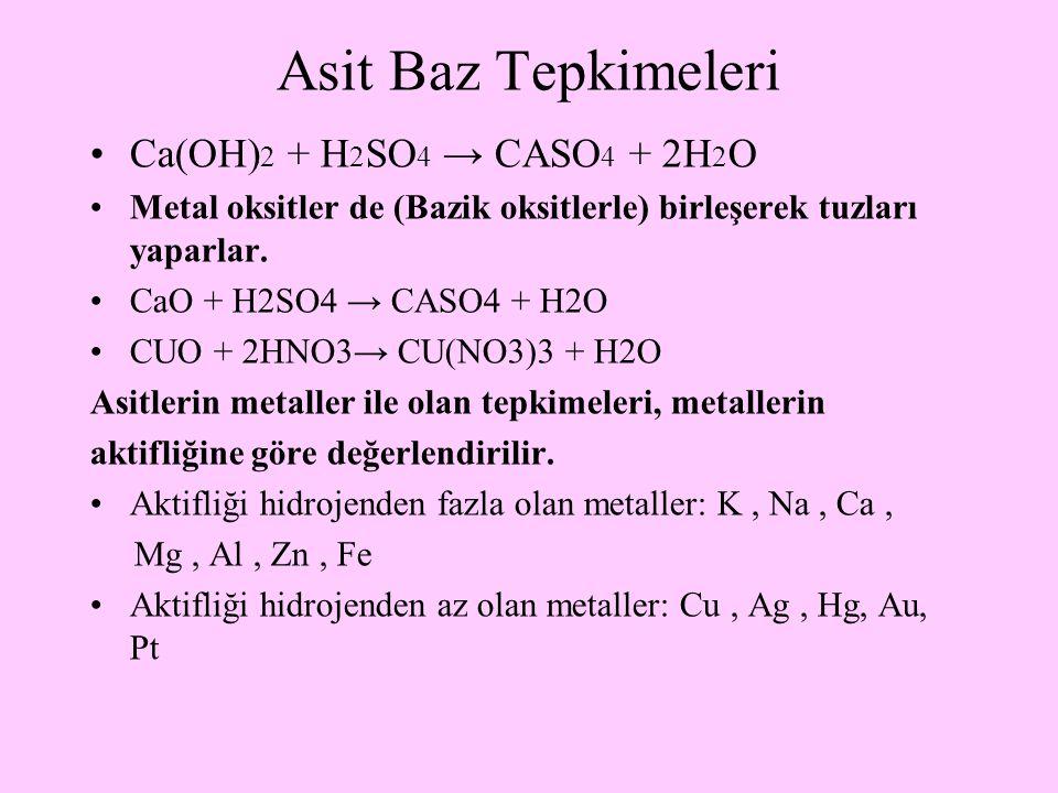 Asit Baz Tepkimeleri Ca(OH)2 + H2SO4 → CASO4 + 2H2O