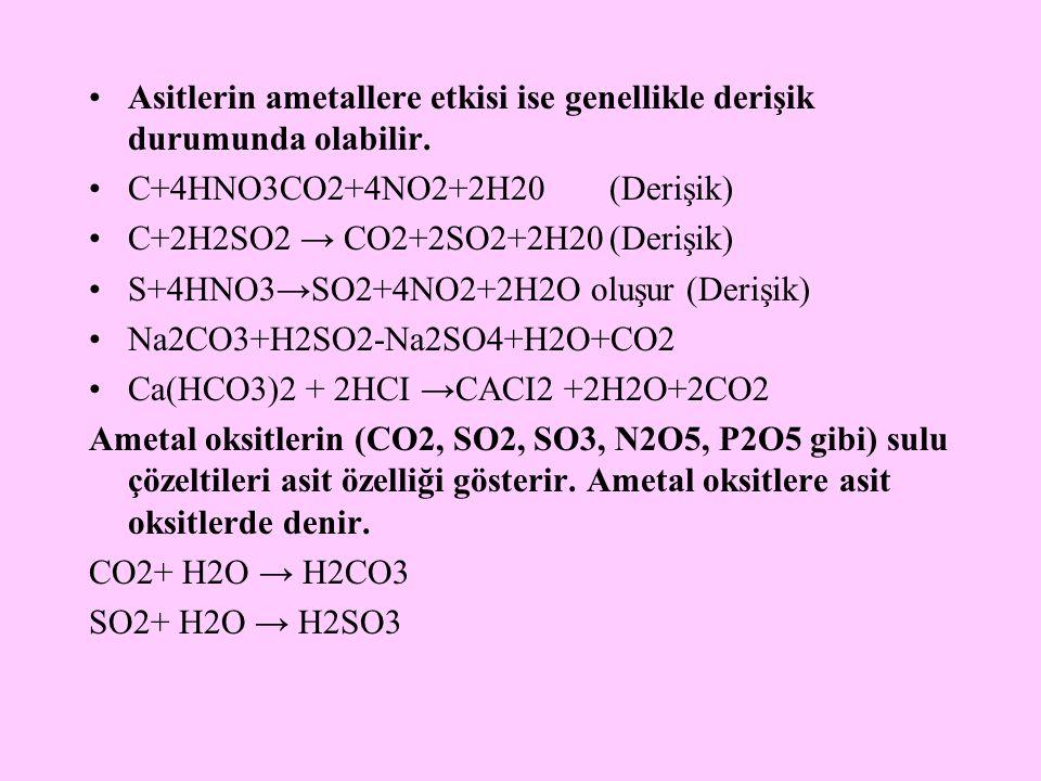 Asitlerin ametallere etkisi ise genellikle derişik durumunda olabilir.