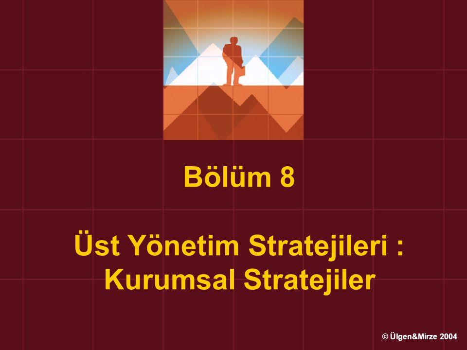 Bölüm 8 Üst Yönetim Stratejileri : Kurumsal Stratejiler