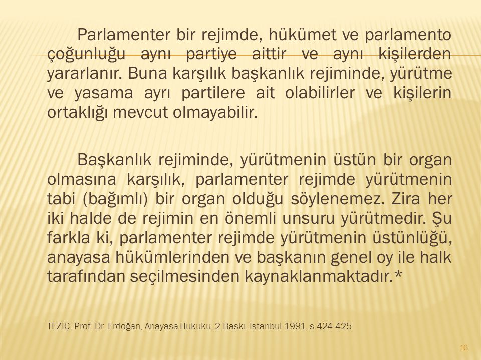 Parlamenter bir rejimde, hükümet ve parlamento çoğunluğu aynı partiye aittir ve aynı kişilerden yararlanır.