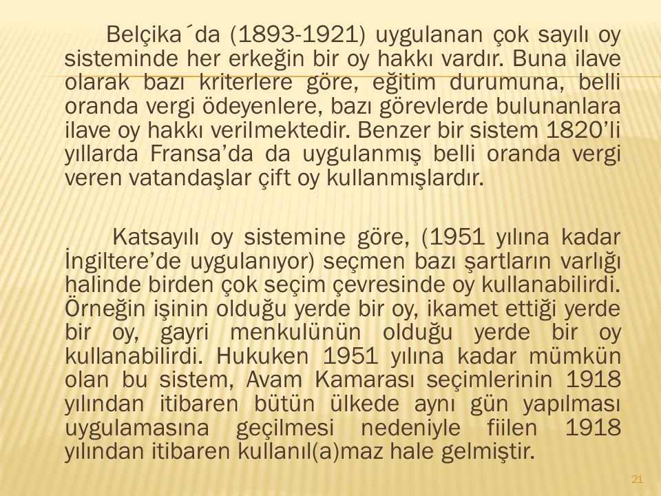 Belçika´da (1893-1921) uygulanan çok sayılı oy sisteminde her erkeğin bir oy hakkı vardır.