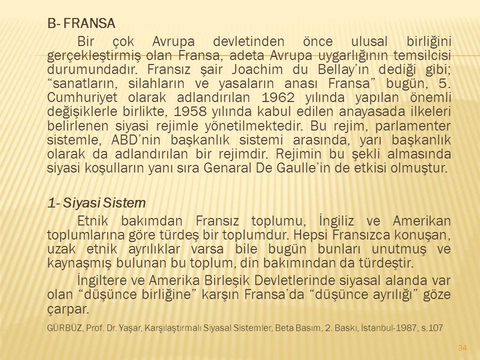 B- FRANSA Bir çok Avrupa devletinden önce ulusal birliğini gerçekleştirmiş olan Fransa, adeta Avrupa uygarlığının temsilcisi durumundadır.