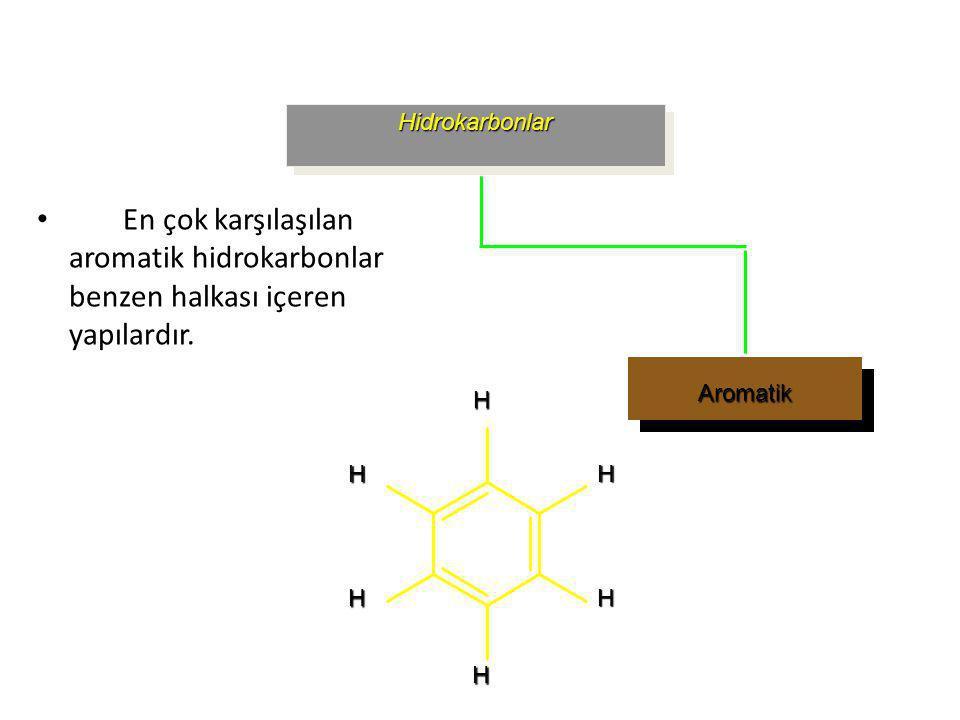 Hidrokarbonlar En çok karşılaşılan aromatik hidrokarbonlar benzen halkası içeren yapılardır. Aromatik.