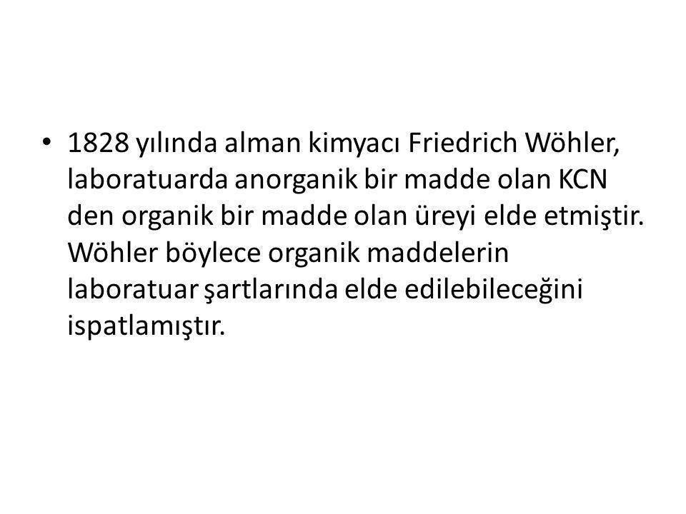 1828 yılında alman kimyacı Friedrich Wöhler, laboratuarda anorganik bir madde olan KCN den organik bir madde olan üreyi elde etmiştir.