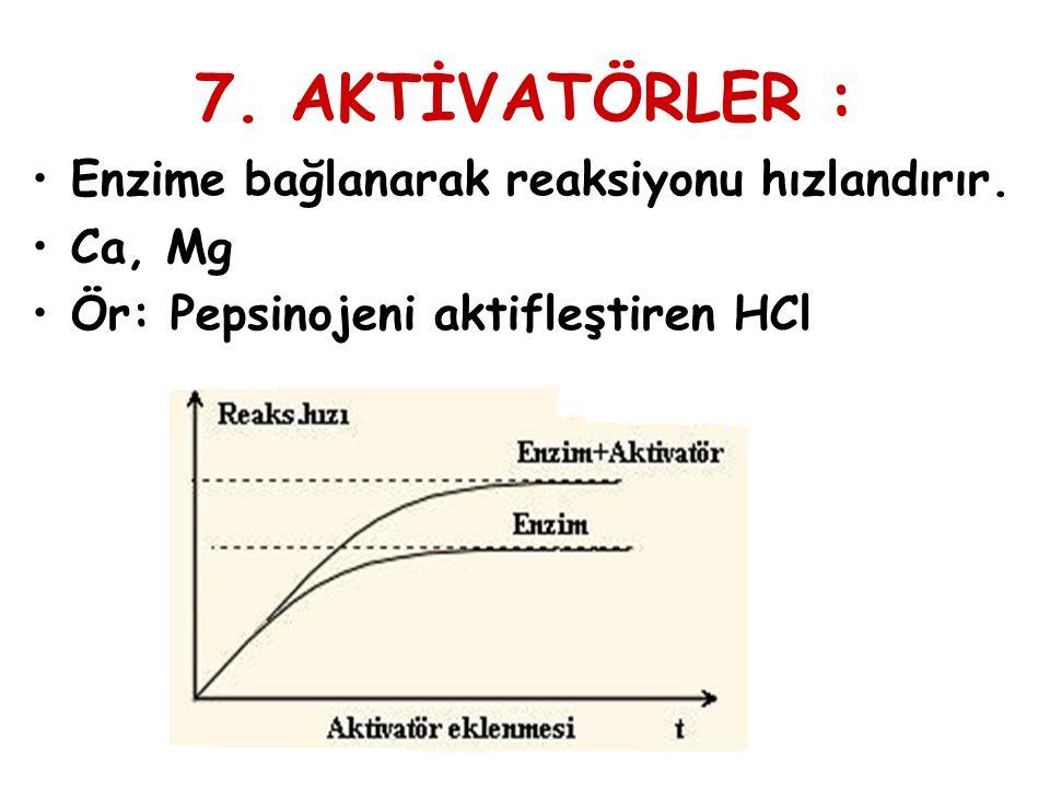 7. AKTİVATÖRLER : Enzime bağlanarak reaksiyonu hızlandırır. Ca, Mg