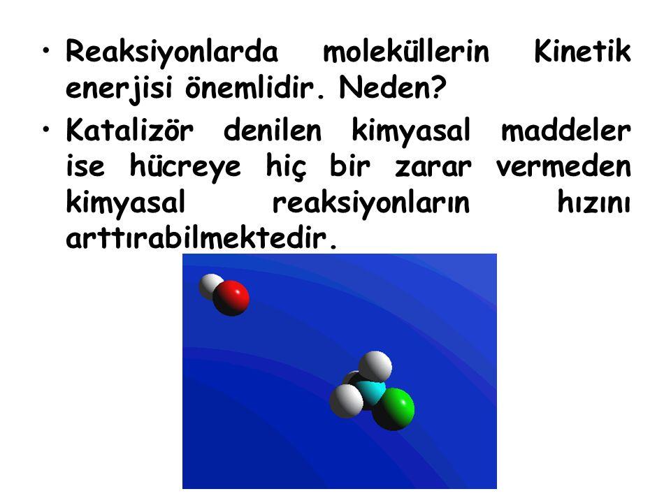 Reaksiyonlarda moleküllerin Kinetik enerjisi önemlidir. Neden