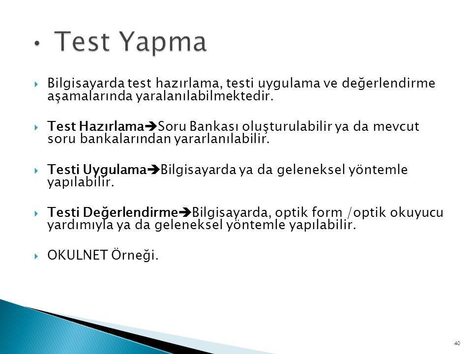 Test Yapma Bilgisayarda test hazırlama, testi uygulama ve değerlendirme aşamalarında yaralanılabilmektedir.