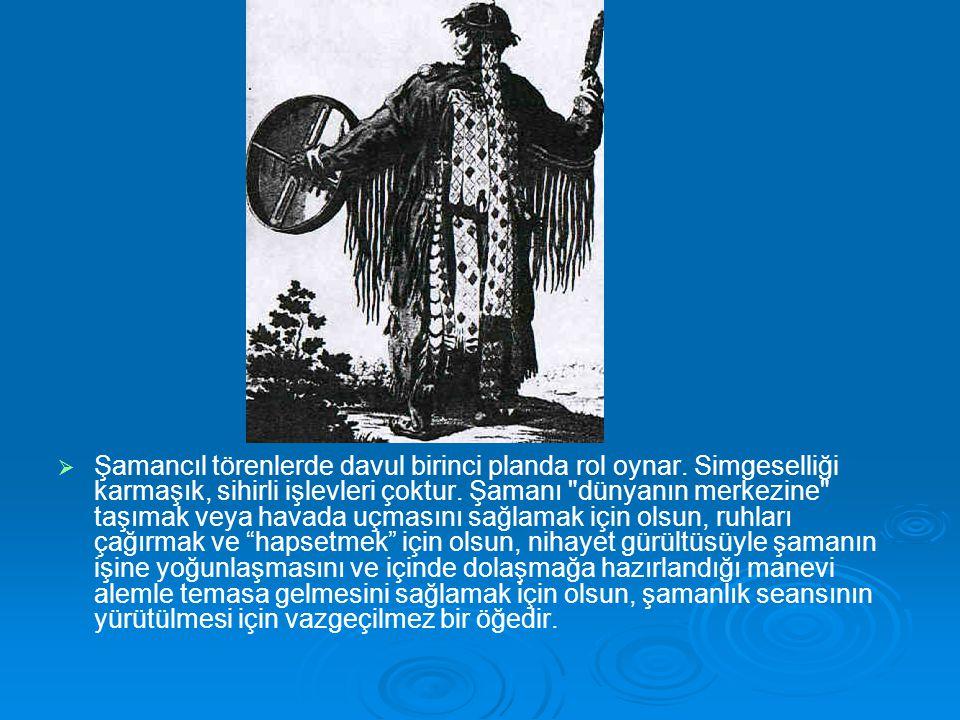 Şamancıl törenlerde davul birinci planda rol oynar