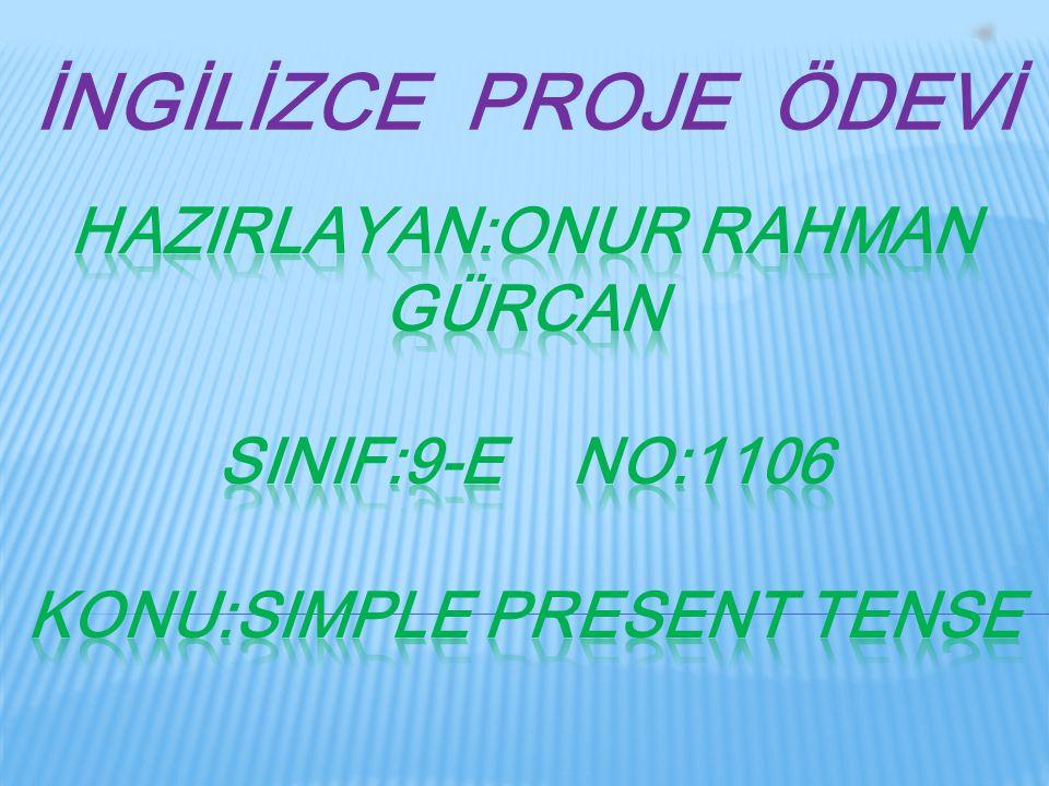 İNGİLİZCE PROJE ÖDEVİ HazIrlayan:onur rahman gürcan SInIf:9-e no:1106 konu:Simple present tense.