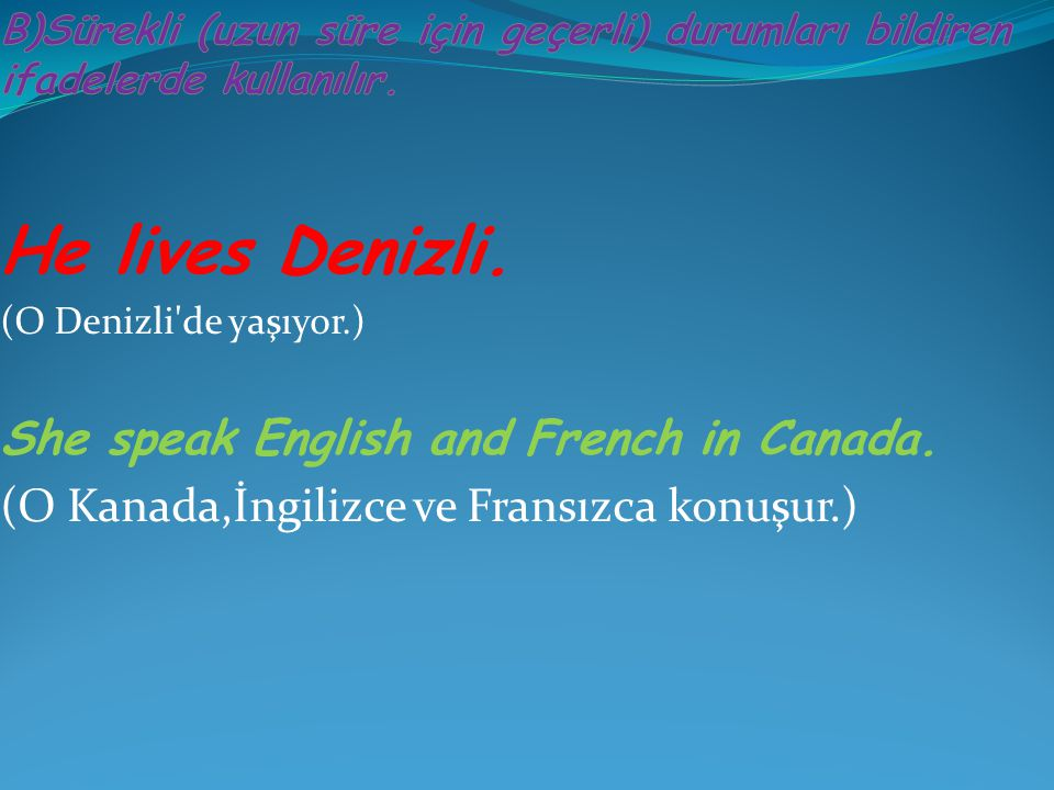 He lives Denizli. She speak English and French in Canada.