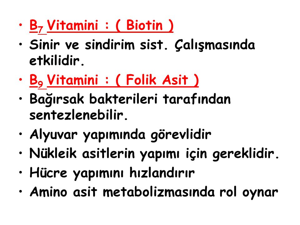 B7 Vitamini : ( Biotin ) Sinir ve sindirim sist. Çalışmasında etkilidir. B9 Vitamini : ( Folik Asit )